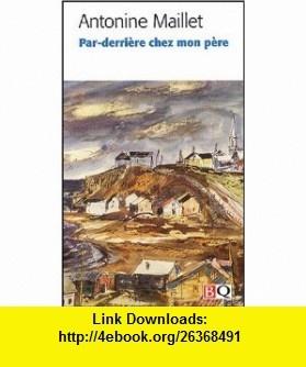 Par-derriere chez mon pere (9782894062388) Antonine Maillet , ISBN-10: 2894062389  , ISBN-13: 978-2894062388 ,  , tutorials , pdf , ebook , torrent , downloads , rapidshare , filesonic , hotfile , megaupload , fileserve