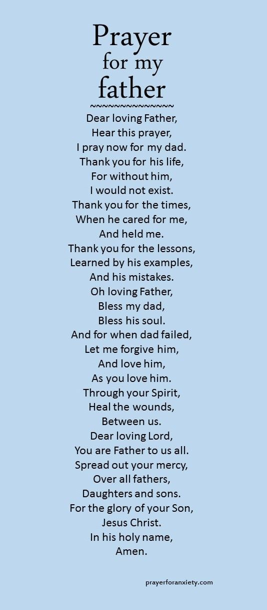 Here's a prayer to inspire you to pray for your dad this Father's Day. Remember our Father in heaven takes care of and loves us all. Prayer for my father: Ask for prayer