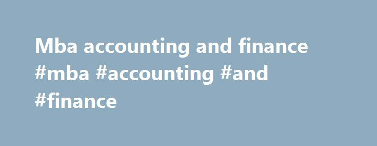 Mba accounting and finance #mba #accounting #and #finance http://solomon-islands.nef2.com/mba-accounting-and-finance-mba-accounting-and-finance/  # Financial AccountingBasic introduction to financial accounting. Defines financial accounting, compares to managerial accounting, lists underlying assumptions, and provides an example of recording transactions. Underlying Assumptions and PrinciplesA description of the basic financial accounting assumptions, principles, and modifying conventions…