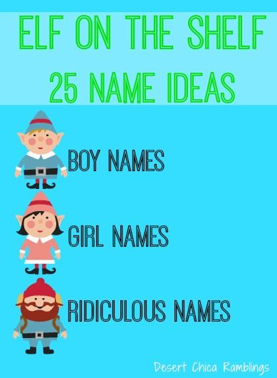 Elf On The Shelf Names: 25 boy, girl and ridiculous #ElfOnTheShelf Names via DesertChicaRamblings.com