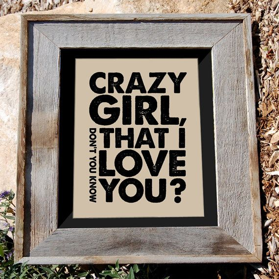 "Eli Young quote print - country music song lyric art - ""Crazy Girl, don't you know that I love you?"" $16 via n2design on Etsy #n2design"