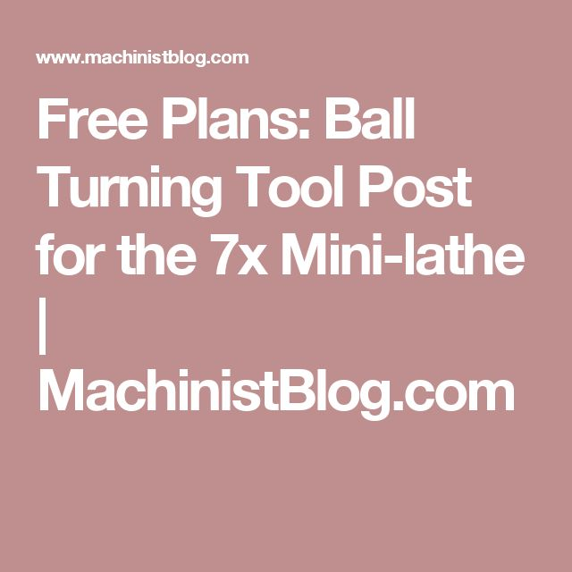 Free Plans: Ball Turning Tool Post for the 7x Mini-lathe | MachinistBlog.com
