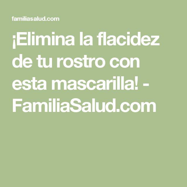 ¡Elimina la flacidez de tu rostro con esta mascarilla! - FamiliaSalud.com