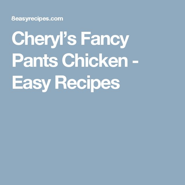 Cheryl's Fancy Pants Chicken - Easy Recipes