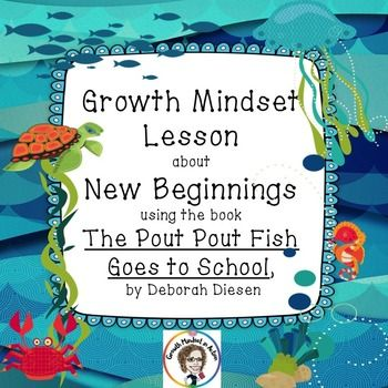 This growth mindset lesson uses the book The Pout-Pout Fish Goes to School by Deborah Diesen to teach students about how to approach new beginnings. You will need to have access to this book to teach this lesson. This book talks about a fish who is just starting out in school and gets discouraged because he keeps on going into the wrong classes and they are all too advanced for him.