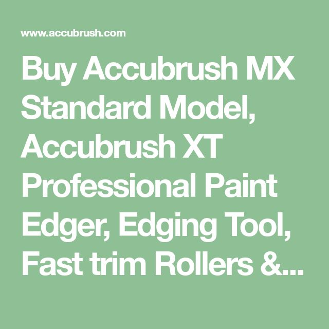 Buy Accubrush MX Standard Model, Accubrush XT Professional Paint Edger, Edging Tool, Fast trim Rollers & Edge Paint Brushes for easy & fast painting.