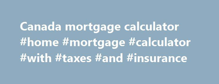 Canada mortgage calculator #home #mortgage #calculator #with #taxes #and #insurance http://mortgage.remmont.com/canada-mortgage-calculator-home-mortgage-calculator-with-taxes-and-insurance/  #canada mortgage calculator # Calculators Calculate monthly mortgage payments with our handy mortgage payment calculator. Rent vs Buy Analysis Tired of paying rent? Ready to purchase a home? Our Rent vs Buy calculator can help you determine the decision that's right for you. Maximum Mortgage Calculator…