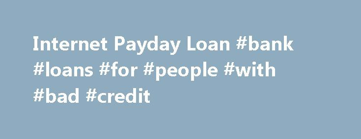 Internet Payday Loan #bank #loans #for #people #with #bad #credit http://loans.remmont.com/internet-payday-loan-bank-loans-for-people-with-bad-credit/  #internet loans # RETURNING CUSTOMERS How much will this cost? This depend on the amount borrowed refer to our (fee chart). What if I have bad credit? No problem! Unlike many other financial institutions, we do not require that you have good credit or, for that matter, any credit history at all. If you have […]The post Internet Payday Loan…