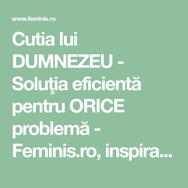 Cutia lui DUMNEZEU - Soluţia eficientă pentru ORICE problemă - Feminis.ro, inspiratie zi de zi