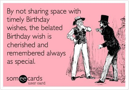 belated birthday funny - Google Search