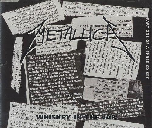 """RECENSIONE: METALLICA Singolo (( Whiskey In The Jar )) """"Da canzone popolare irlandese a pezzo Heavy Metal: dopo la riproposizione dei Thin Lizzy, anche i Metallica si cimentarono nel rivisitare """"Whiskey In The Jar"""" facendone una cover di punta di """"Garage Inc."""" Nel singolo ad essa dedicato compaiono inoltre due estratti live, clickando sulla pagina si apre la recensione. Buona lettura!"""" (Michele Met Alluigi)"""