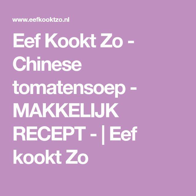 Eef Kookt Zo - Chinese tomatensoep - MAKKELIJK RECEPT -   Eef kookt Zo