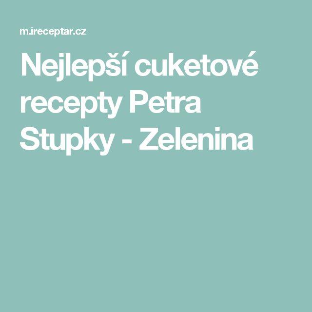 Nejlepší cuketové recepty Petra Stupky - Zelenina