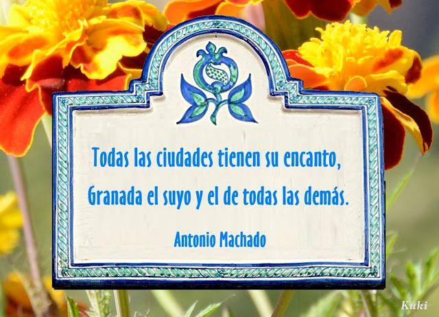 Las frases mas hermosas a Granada: Todas las ciudades tienen su encanto, Granada el suyo y el de todas las demás.