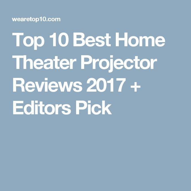Top 10 Best Home Theater Projector Reviews 2017 + Editors Pick