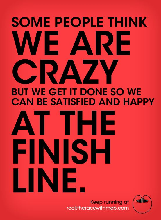 """""""Some people think we are crazy but we get it done so we can be satisfied and happy at the finish."""""""