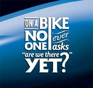 ":) On a Bike NO ONE ever asks ""Are we there yet?"""