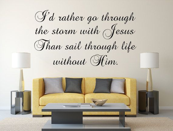 Vinyl Wall Expressions Iu0027d Rather Go Through The Storm With Jesus Vinyl  Wall Decal Inspirational Wall Art Custom Orders Custom Custom Art