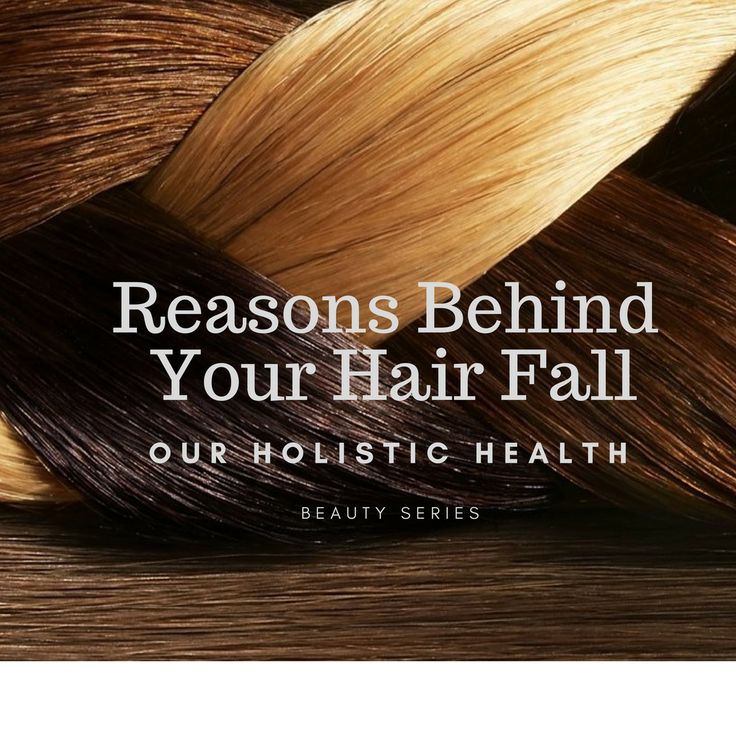 Reasons Behind your Hair Fall! – Our Holistic Health