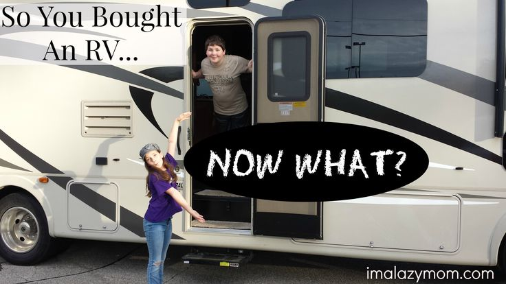 So You Bought An RV... Now What #GoRVing #RV #RVliving