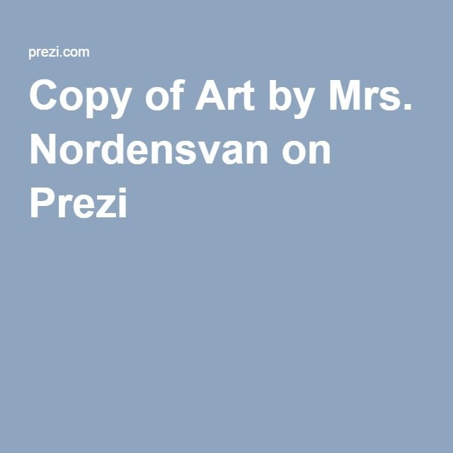 Copy of Art by Mrs. Nordensvan on Prezi