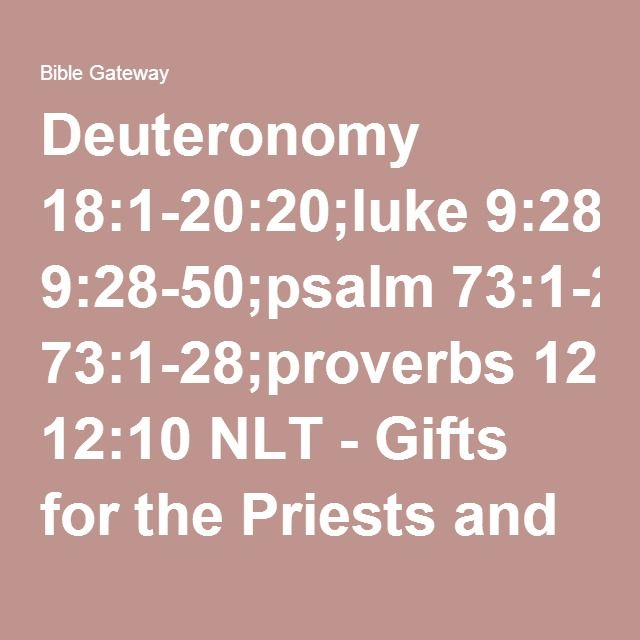 Deuteronomy 18:1-20:20;luke 9:28-50;psalm 73:1-28;proverbs 12:10 NLT - Gifts for the Priests and Levites - Bible Gateway
