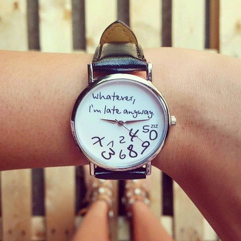 """Orologio """"Whatever, I'm late anyways"""""""