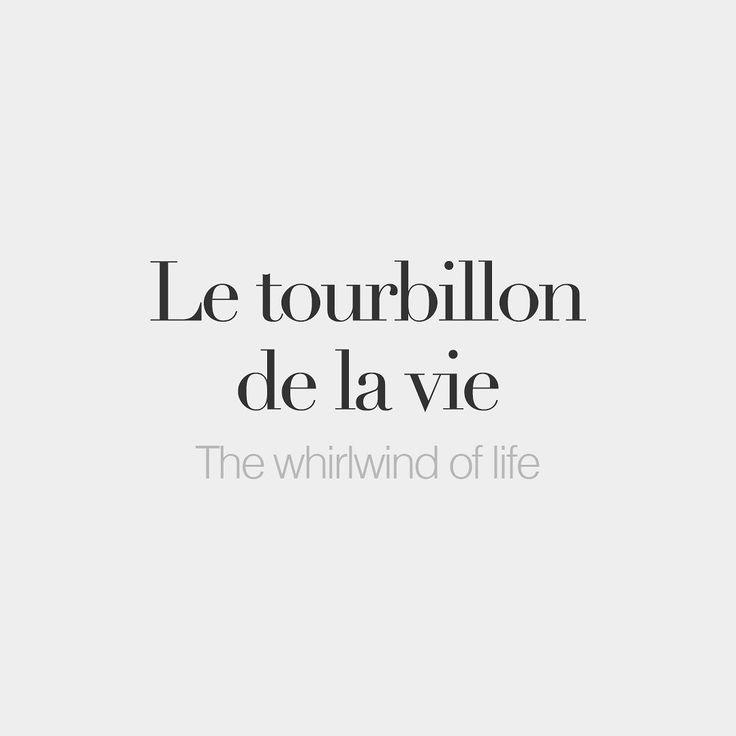 Le tourbillon de la vie (masculine word)  The whirlwind of life  /lə tuʁ.bi.jɔ də la vi/ Au revoir and rest in peace Jeanne Moreau!