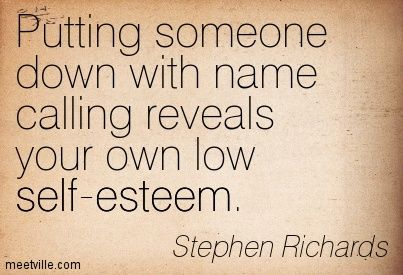 quotes about low down people | Richards : Putting someone down with name calling reveals your own low ...