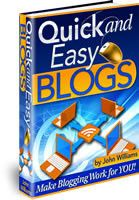 Quick and Easy Blogs: Making Blogging Work For You by John Williams