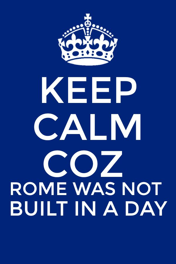 expansion of the proverb rome was not built in a day 04082014 best answer: 'rome was not built in a day' number of examples:- no one can buy a house with just his one month salary he/she need to save money to buy a.