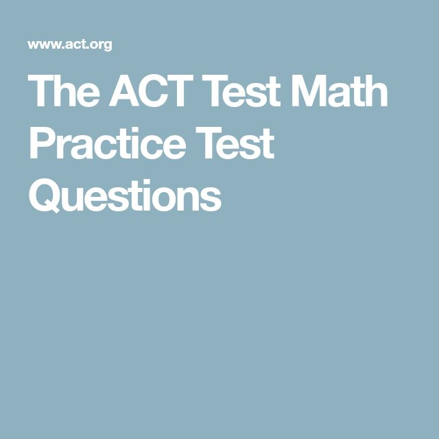 The ACT Test Math Practice Test Questions