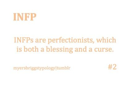INFPs are perfectionists, which is both a blessing and a curse.