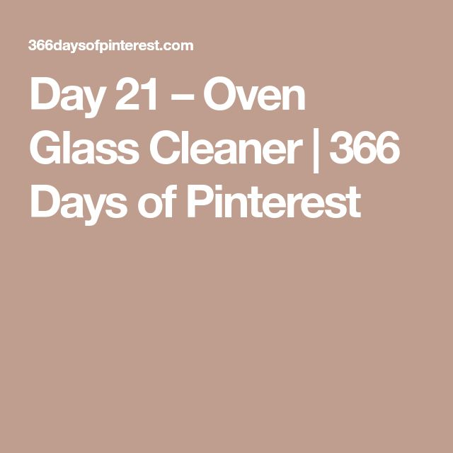 Day 21 – Oven Glass Cleaner | 366 Days of Pinterest