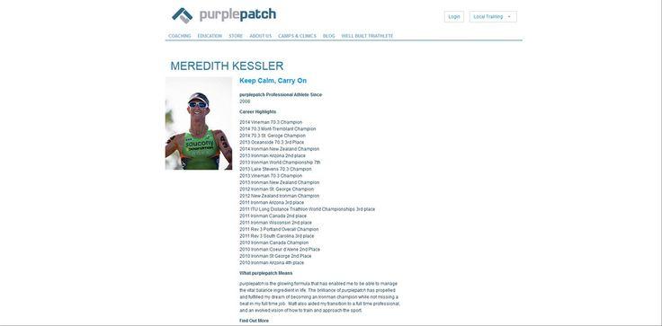 http://www.purplepatchfitness.com/pro-athletes/meredith-kessler meredith kessler blog 2014 Vineman 70.3 Champion 2014 70.3 Mont-Tremblant Champion 2014 70.3 St. Geroge Champion 2013 Oceanside 70.3 3rd Place 2014