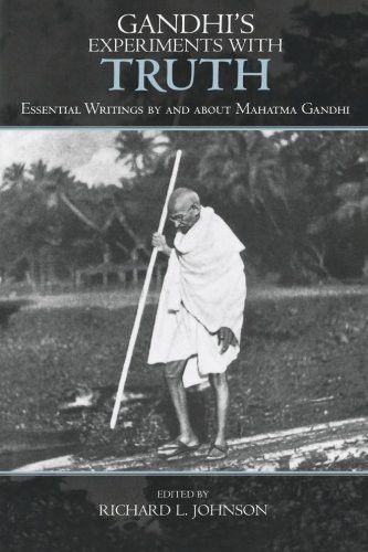 Gandhi's Experiments with Truth: Essential Writings by and about Mahatma Gandhi (Studies in Comparative Philosophy and Religion)