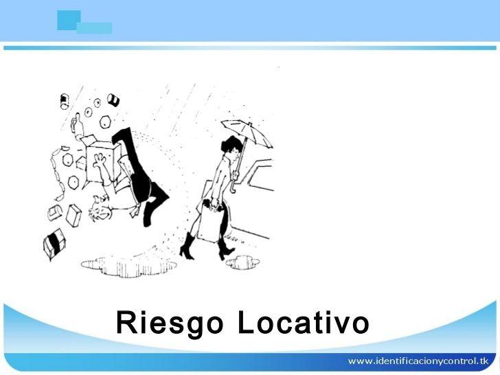 LOCATIVO:MANCERA Son los factores de riesgos locativos, una de las más importantes causas de accidentes de trabajo, ya que constituyen una condición permanente de la labor, por lo tanto, las características positivas o negativas que posean, son una constante durante toda la jornada laboral y de ell