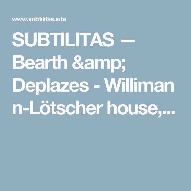 SUBTILITAS — Bearth & Deplazes-Willimann-Lötscherhouse,...