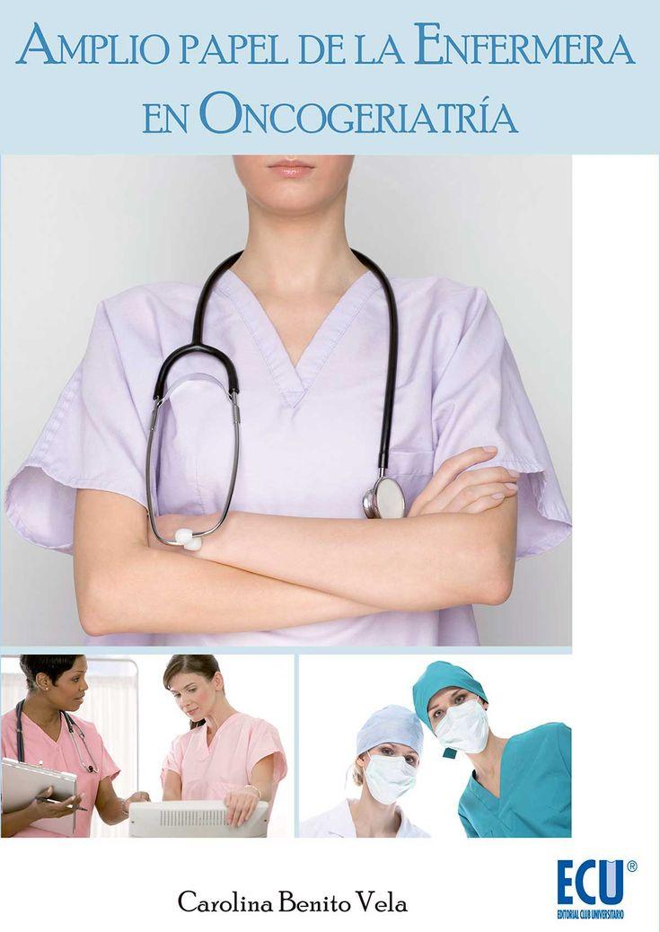 Benito Vela, C. Amplio papel de la enfermera en oncogeriatría. San Vicente (Alicante): Editorial Club Universitario, DL 2012.