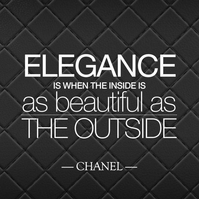 """""""Elegance is when the inside is as beautiful as the outside"""" - Coco Chanel Quote 
