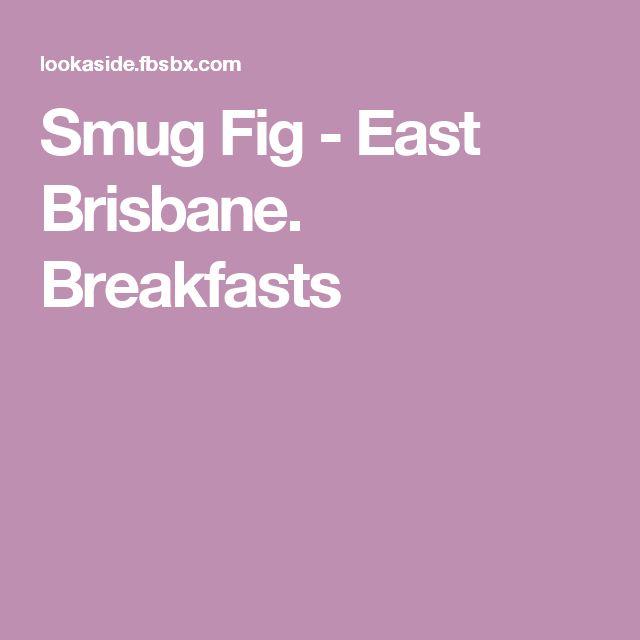 Smug Fig - East Brisbane. Breakfasts