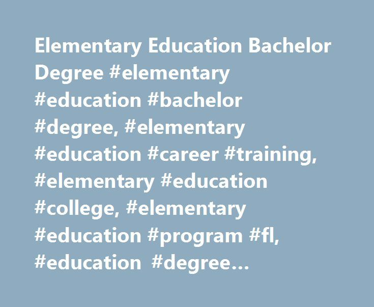 Elementary Education Bachelor Degree #elementary #education #bachelor #degree, #elementary #education #career #training, #elementary #education #college, #elementary #education #program #fl, #education #degree #program #florida http://omaha.nef2.com/elementary-education-bachelor-degree-elementary-education-bachelor-degree-elementary-education-career-training-elementary-education-college-elementary-education-program-fl-educatio/  # Elementary Education Bachelor Degree Program Have you always…