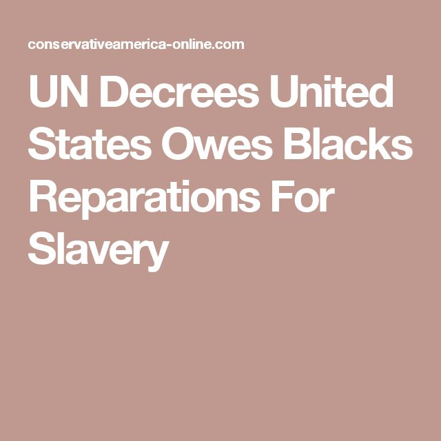 UN Decrees United States Owes Blacks Reparations For Slavery