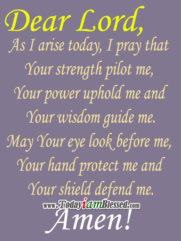 Dear Lord, As I arise today, I pray that Your strength ...