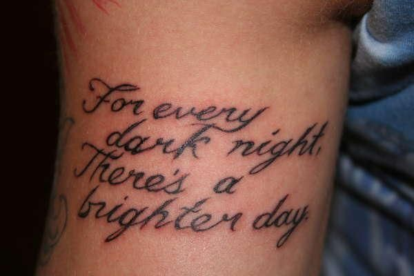 unique Tattoo Quotes - tattoo-quotes-for every dark night theres a brighter day...