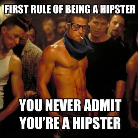 First rule of being a hipster.