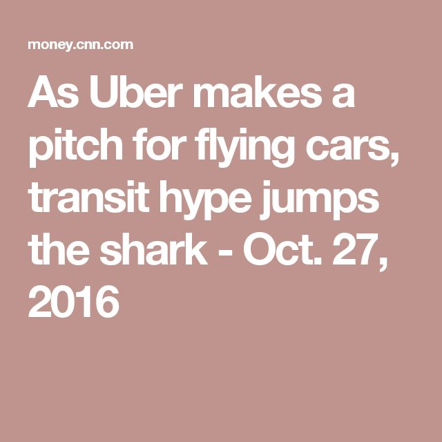 As Uber makes a pitch for flying cars, transit hype jumps the shark - Oct. 27, 2016