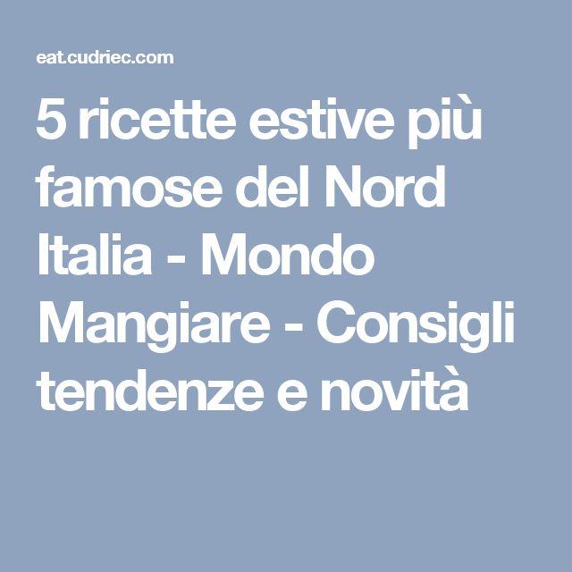 5 ricette estive più famose del Nord Italia - Mondo Mangiare - Consigli tendenze e novità