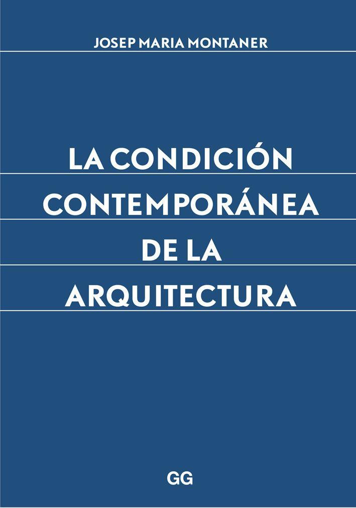 La Condición contemporánea de la arquitectura / Josep Maria Montaner