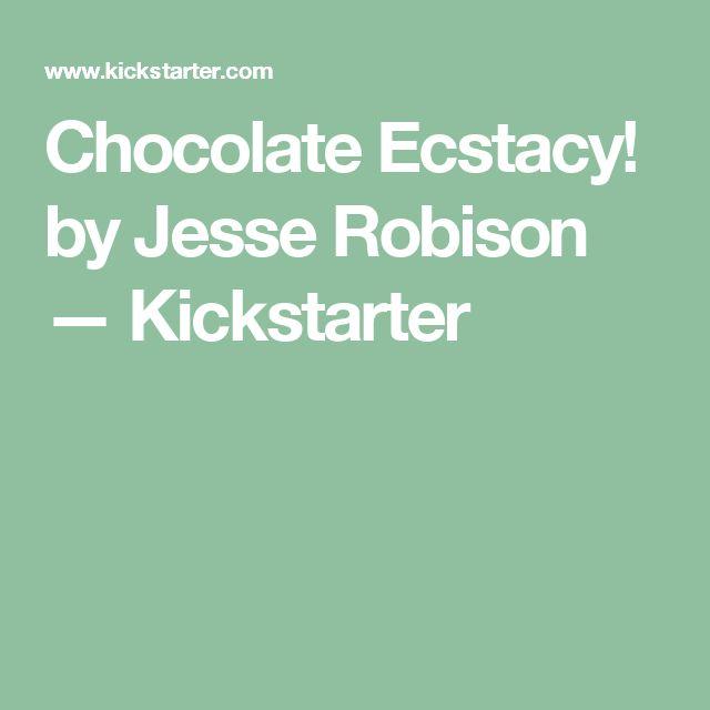 Chocolate Ecstacy! by Jesse Robison —  Kickstarter
